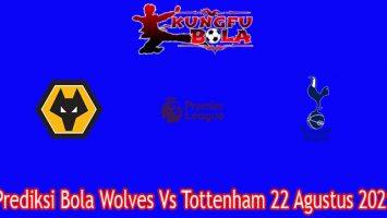 Prediksi Bola Wolves Vs Tottenham 22 Agustus 2021