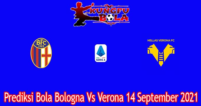 Prediksi Bola Bologna Vs Verona 14 September 2021