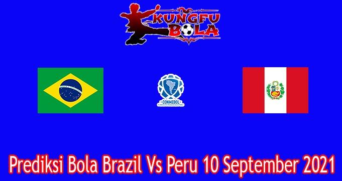Prediksi Bola Brazil Vs Peru 10 September 2021