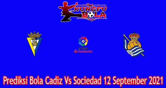 Prediksi Bola Cadiz Vs Sociedad 12 September 2021
