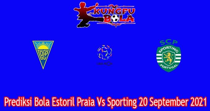 Prediksi Bola Estoril Praia Vs Sporting 20 September 2021