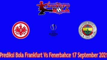 Prediksi Bola Frankfurt Vs Fenerbahce 17 September 2021