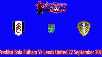 Prediksi Bola Fulham Vs Leeds United 22 September 2021