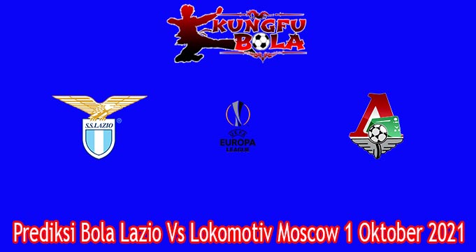 Prediksi Bola Lazio Vs Lokomotiv Moscow 1 Oktober 2021