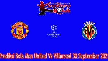 Prediksi Bola Man United Vs Villarreal 30 September 2021