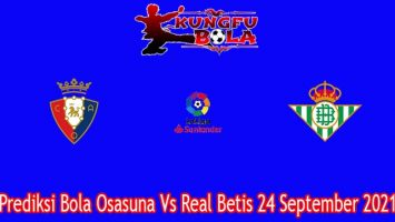 Prediksi Bola Osasuna Vs Real Betis 24 September 2021