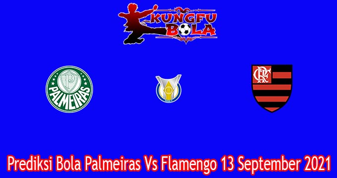 Prediksi Bola Palmeiras Vs Flamengo 13 September 2021