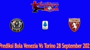 Prediksi Bola Venezia Vs Torino 28 September 2021