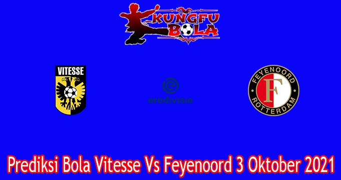 Prediksi Bola Vitesse Vs Feyenoord 3 Oktober 2021