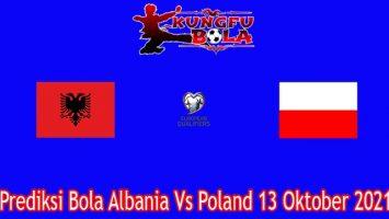 Prediksi Bola Albania Vs Poland 13 Oktober 2021