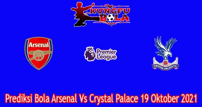 Prediksi Bola Arsenal Vs Crystal Palace 19 Oktober 2021