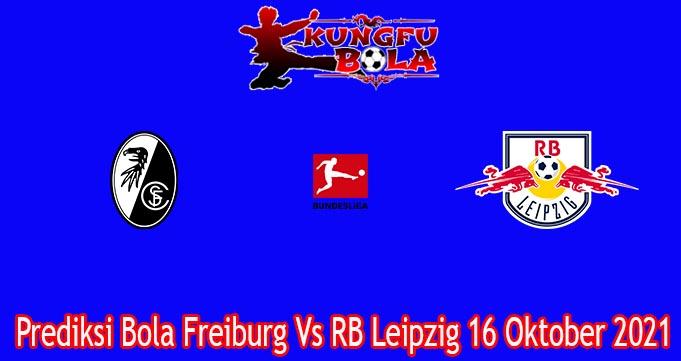 Prediksi Bola Freiburg Vs RB Leipzig 16 Oktober 2021