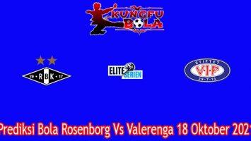 Prediksi Bola Rosenborg Vs Valerenga 18 Oktober 2021