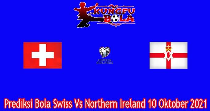 Prediksi Bola Swiss Vs Northern Ireland 10 Oktober 2021